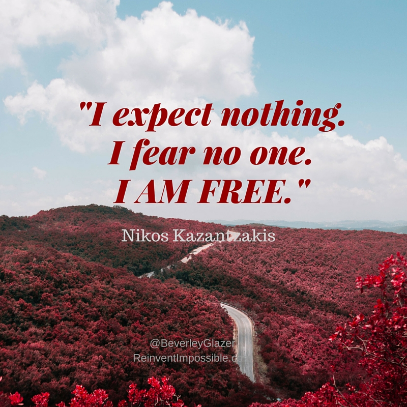 I expect nothing.I fear no one.I AM FREE.-