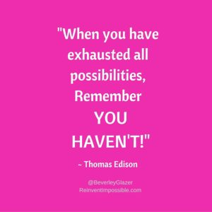 When you've exhausted all possibilities, remember you haven't!
