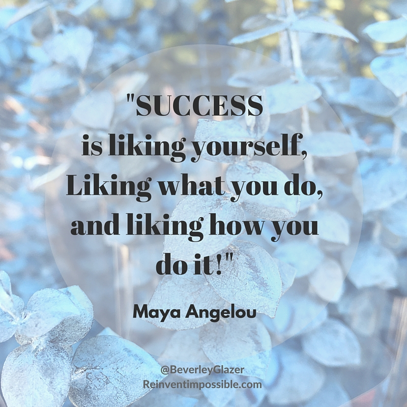 Maya Angelou quote. Success starts with liking yourself.